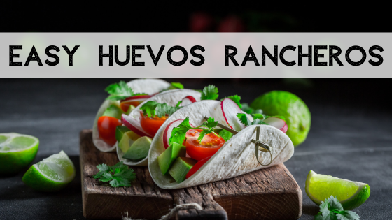 Huevos Rancheros – The Fast and Easy Way!