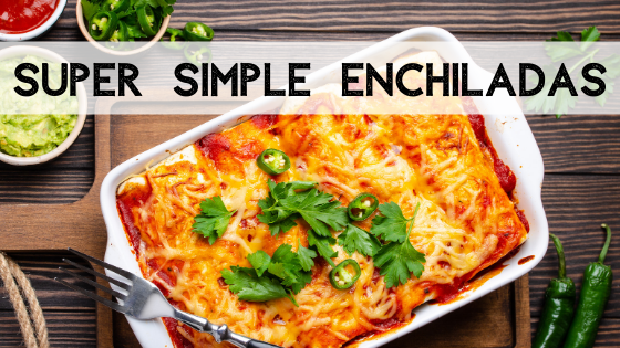 Super Simple Enchiladas
